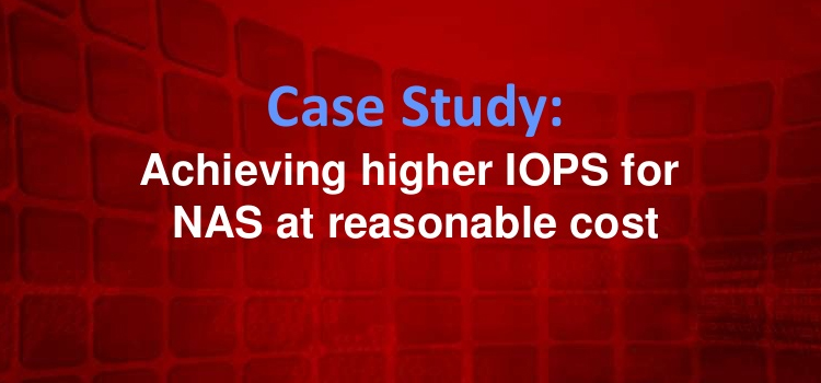 Achieving higher IOPS for NAS at Reasonable Cost