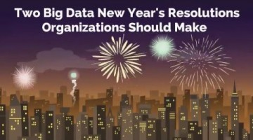 Big Data New Year's Resolutions That Organizations Should Make