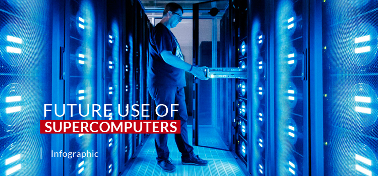 Benefits and Future Use of Supercomputers that May Surprise you