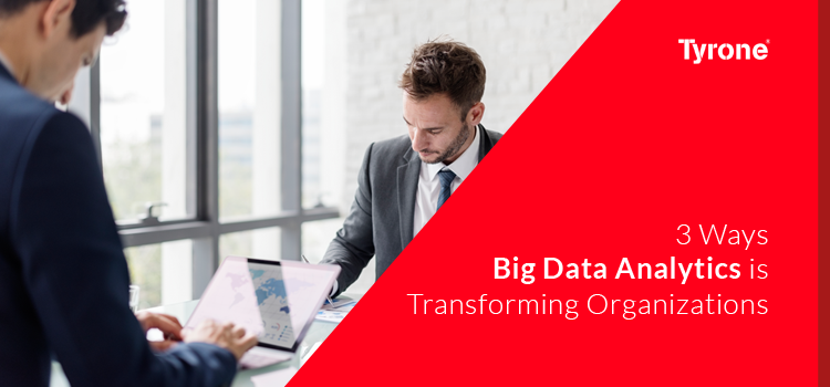 3 Ways Big Data Analytics is Transforming Organizations
