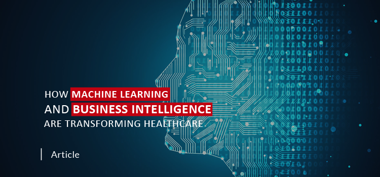 How Machine Learning and Business Intelligence Transforming Healthcare?