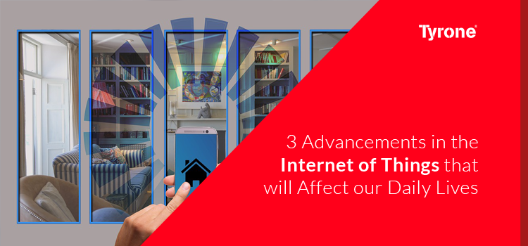 3 Advancements in the Internet of Things that will Affect our Daily Lives
