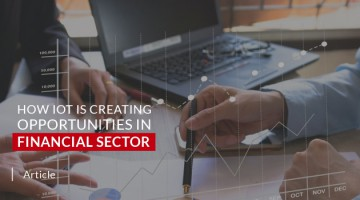 How IoT is Creating Opportunities in Financial Sector?