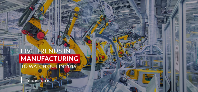 Five Trends in Manufacturing to watch out in 2019