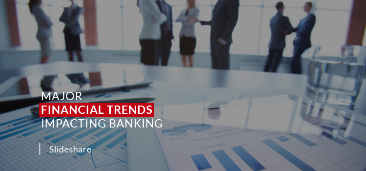 Major Financial Trends Impacting Banking