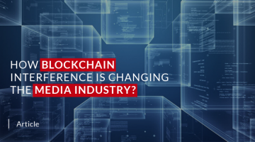 How blockchain interference is changing the media industry?