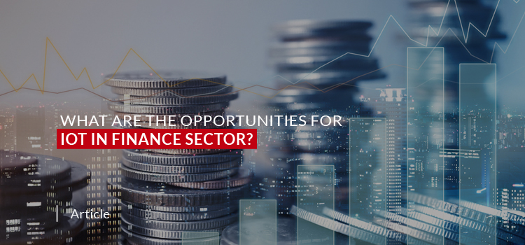What are the Opportunities for IoT in Finance Sector?