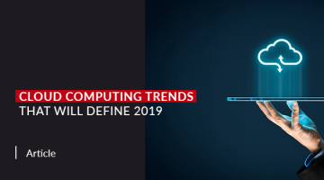 Cloud Computing Trends that will Define 2019