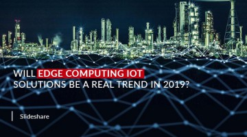Will Edge Computing IoT Solutions be a Real Trend in 2019?