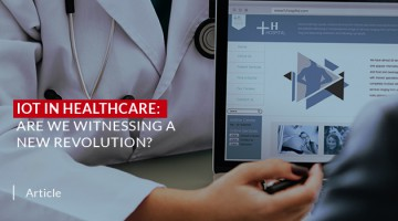 IoT in Healthcare: Are We Witnessing a New Revolution?