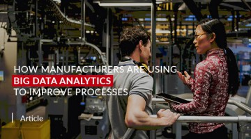 How Manufacturers are Using Big Data Analytics to Improve Processes