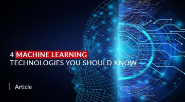 4 Machine Learning Technologies You Should Know