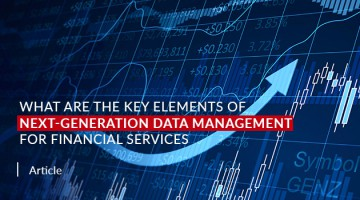 What are the Key Elements of Next-Generation Data Management for Financial Services