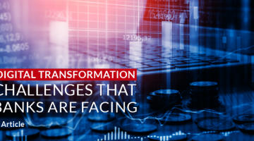 Digital Transformation Challenges that Banks are Facing
