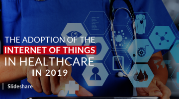 The Adoption of the Internet of Things in Healthcare 2019