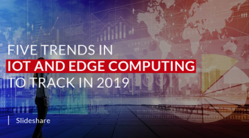 Five Trends in IoT and Edge Computing to Track in 2019