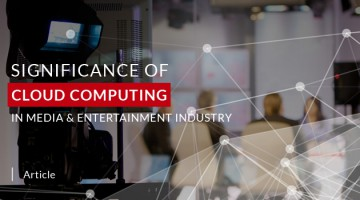 Significance of Cloud Computing in Media and Entertainment Industry