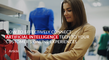 How to Effectively Connect AI Tech to Your Customer's Online Experiences