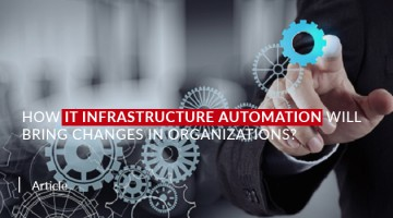 How IT Infrastructure Automation will bring Changes in Organizations?