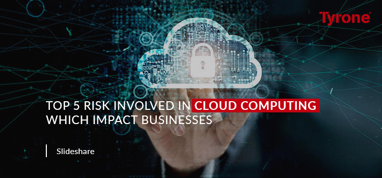 Top 5 Risk Involved in Cloud Computing which Impact Businesses