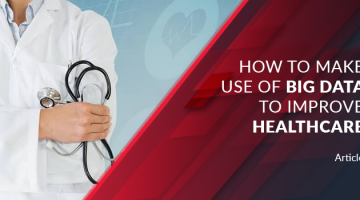 How to Make Use of Big Data to Improve Healthcare