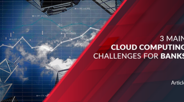 3 Main Cloud Computing Challenges For Banks