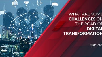 Top 5 Challenges on the Road to Digital Transformation