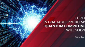 3 Intractable Problems Quantum Computing will Solve
