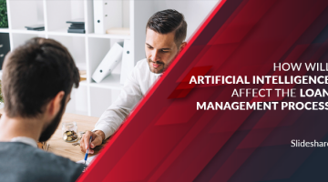 How will Artificial Intelligence Affect the Loan Management Process