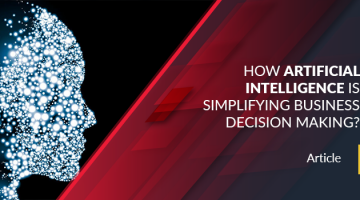 How Artificial Intelligence Is Simplifying Business Decision Making?