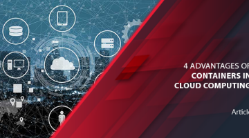 4 Advantages of Containers in Cloud Computing