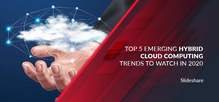 Top 5 Emerging Hybrid Cloud Computing Trends to Watch in 2020