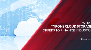 What Tyrone Cloud Storage offers to Finance Industry