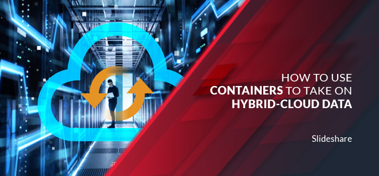 How to use Containers to take on Hybrid-Cloud Data