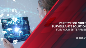 Why Tyrone Video Surveillance Solution for your Enterprise