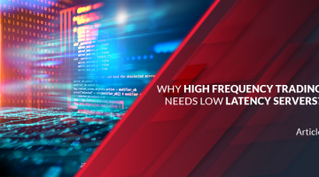 Why High Frequency Trading Needs Low Latency Servers?
