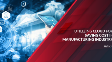 Utilizing Cloud for Saving Cost in Manufacturing Industry