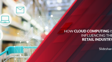 How Cloud Computing is Influencing the Retail Industry