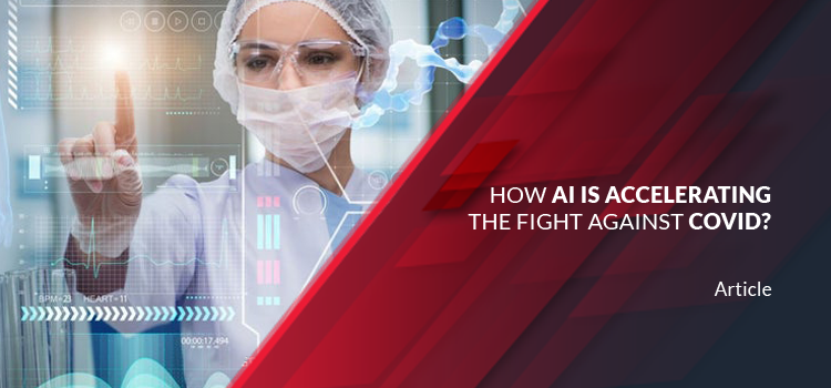 How AI is Accelerating the Fight against COVID?