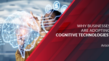 Why Businesses are Adopting Cognitive Technologies?