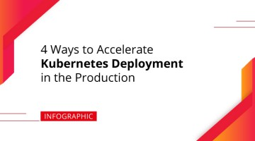 4 Ways to Accelerate Kubernetes Deployment in the Production
