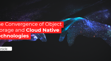 Monday -Tyrone - Article-The Convergence of Object Storage and cloud 02
