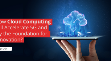 Tyrone - Article-How cloud computing will accelerate 5G 02